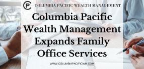 Columbia Pacific Wealth Management Expands Family Office Services